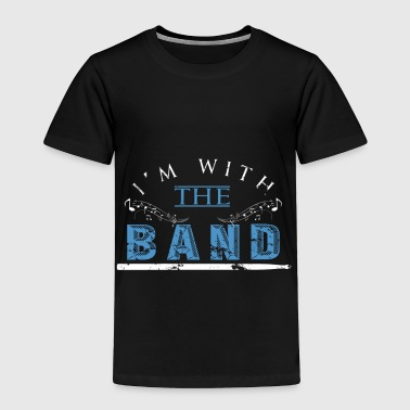 I'm with the Band festival outfit funny gift - Toddler Premium T-Shirt