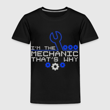 I'm the Mechanic That's Why Car Lover - Toddler Premium T-Shirt