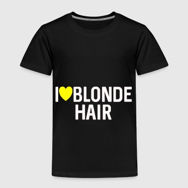 I LOVE BLONDE HAIR - Toddler Premium T-Shirt