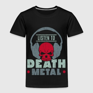 Listen to Death Metal christmas present kids - Toddler Premium T-Shirt