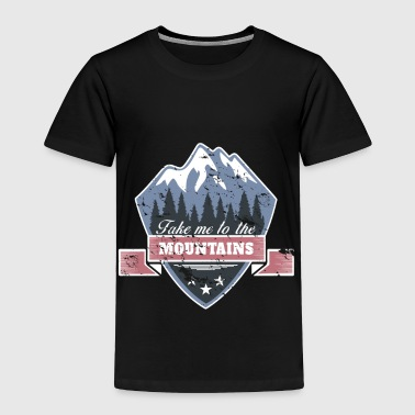 Take me to the Mountains christmas gift idea - Toddler Premium T-Shirt