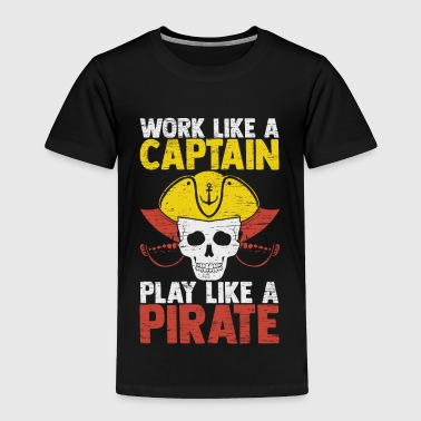 Work Like a Captain, Play Like a Pirate life goal - Toddler Premium T-Shirt