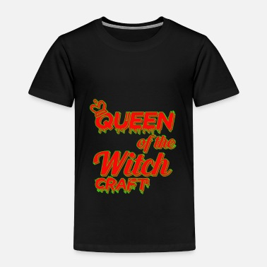 Witch Queen Of the Witch Craft - Toddler Premium T-Shirt