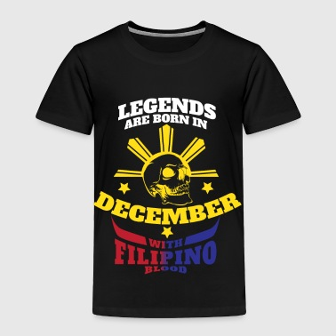 Filipino Legends Are Born In December - Toddler Premium T-Shirt