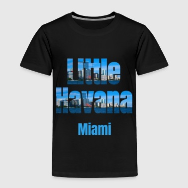 Havana Little Havana Miami, United States of America, City Neighborhood Gifts - Toddler Premium T-Shirt