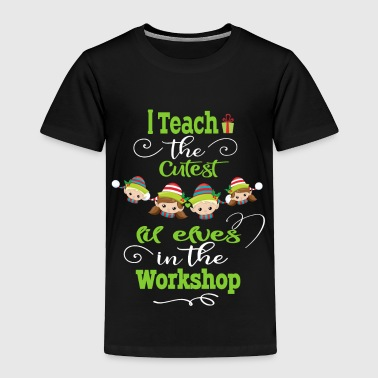 Together Cute Christmas Teacher Gift I Teach The Cutest Elves In The Workshop - Toddler Premium T-Shirt