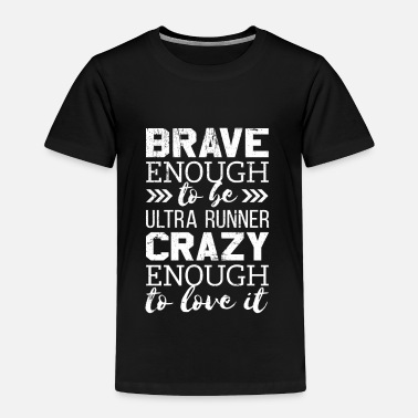 Ultras Brave Enough to Be an Ultra Runner - Crazy Enough to Love it for Crazy Runners - Toddler Premium T-Shirt