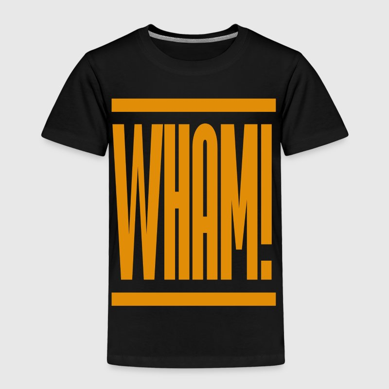 W H A M! - Toddler Premium T-Shirt