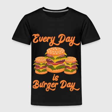 Every Day is Burger Day Hamburger Fast Food Burger Novelty - Toddler Premium T-Shirt