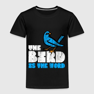 Bird is the Word - Toddler Premium T-Shirt
