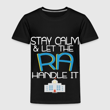 Resident Assistant Ideas Funny Stay Calm RA Resident Assistant Thank You Gift - Toddler Premium T-Shirt