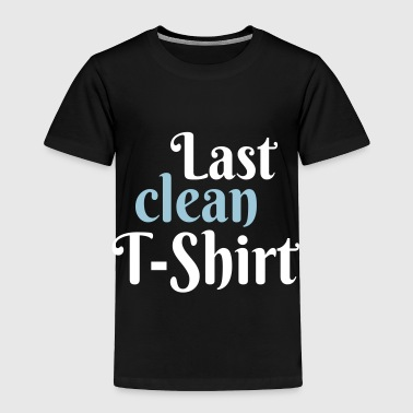 Clean What It Is Last clean T-Shirt - Toddler Premium T-Shirt