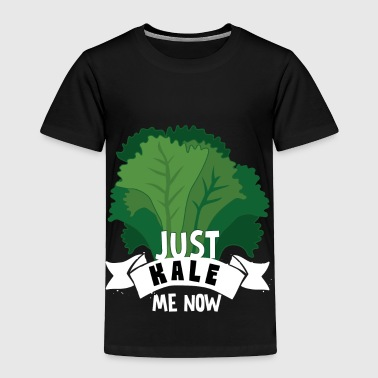 Just Kale me Now Kale Shirt for Vegans on Diet Dark - Toddler Premium T-Shirt