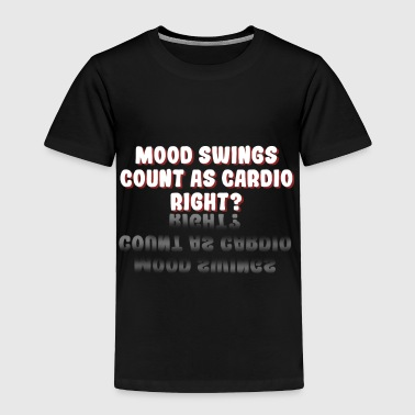 Funny Mood Swing T Shirt Design Mood swings count as cardio right - Toddler Premium T-Shirt