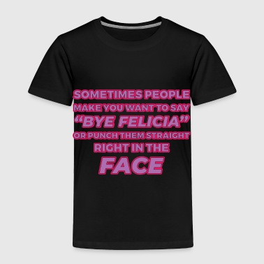 Funny Bye Felicia Saying Tshirt Design Bye felicia punch - Toddler Premium T-Shirt
