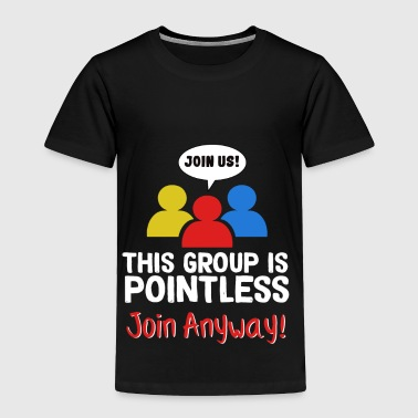 Funny Pointless TShirt Design Join anyway - Toddler Premium T-Shirt