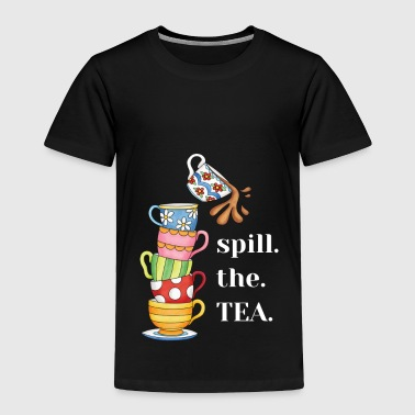 Spill The Tea - Toddler Premium T-Shirt
