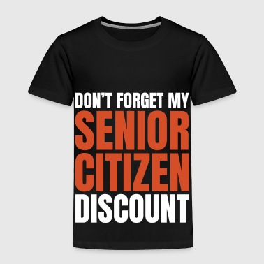 Senior Citizen TShirt Gift Don t forget - Toddler Premium T-Shirt