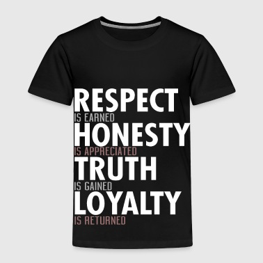 Truth Respect Honesty Truth Loyalty - Toddler Premium T-Shirt