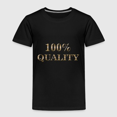 one hundred percent quality - Toddler Premium T-Shirt