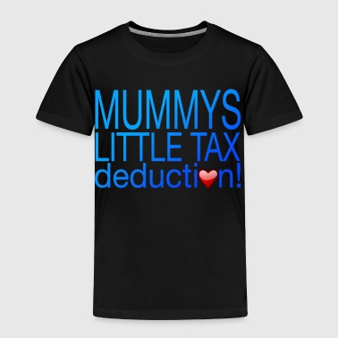 MUMMYS TAX DEDUCTION (BOY) - Toddler Premium T-Shirt