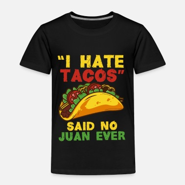 Taco Festival I hate Tacos said no Juan ever - Taco Love Tacos  - Toddler Premium T-Shirt
