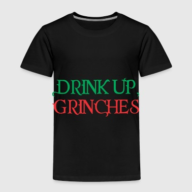 Occasion Drink Up Grinches Christmas Drinking Xmas - Toddler Premium T-Shirt