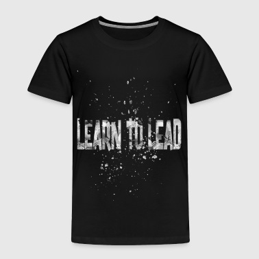 Boss learn to lead 1 - Toddler Premium T-Shirt