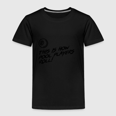 This is how pool players roll!! present - Toddler Premium T-Shirt