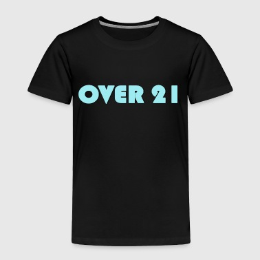 Legal Age Over 21 Adult - Toddler Premium T-Shirt