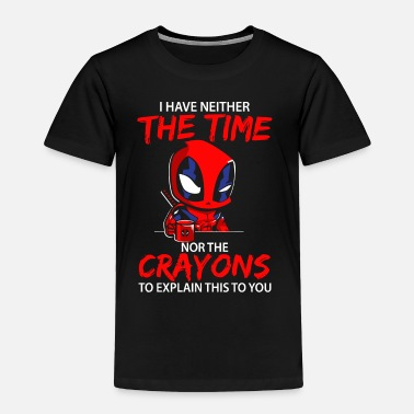 Deadpool I have neither the time nor the crayons shirt - Toddler Premium T-Shirt