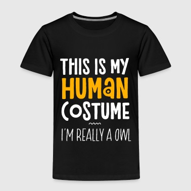 This Is My Human Costume I'm Really An Owl - Toddler Premium T-Shirt