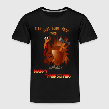 Turkey With An AX - Toddler Premium T-Shirt