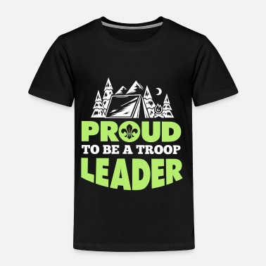 Boy Scouts Proud to be a troop leader - Toddler Premium T-Shirt