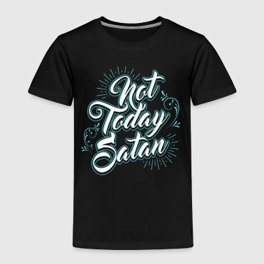 Not-today-satan NOT TODAY SATAN - Toddler Premium T-Shirt