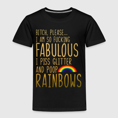 So Fabulous I Piss Glitter And Poop Rainbows - Toddler Premium T-Shirt
