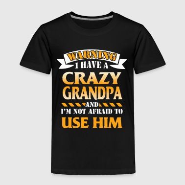 Warning I have a crazy grandpa - Toddler Premium T-Shirt