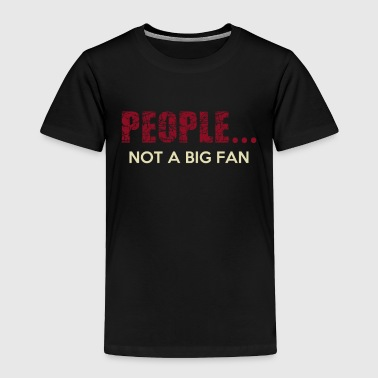 People Not a Big Fan Funny Introvert T-Shirt - Toddler Premium T-Shirt