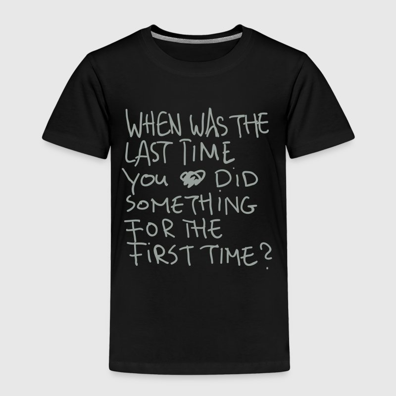 When Was The Last Time... - Toddler Premium T-Shirt