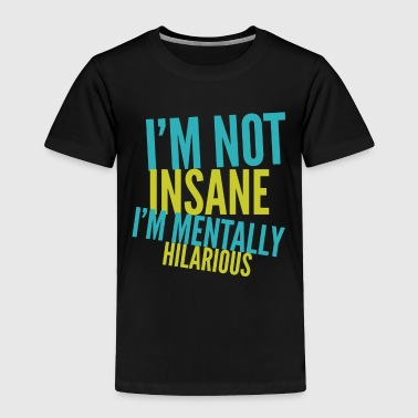 Note Clue I'm not insane I'm mentally hilarious - Toddler Premium T-Shirt