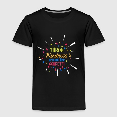 Kindness Throw Kindness around like Confetti - Toddler Premium T-Shirt