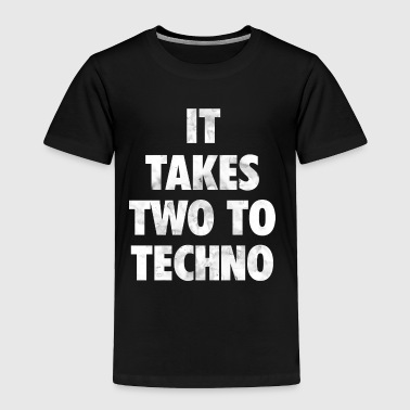 It takes two to techno - Toddler Premium T-Shirt