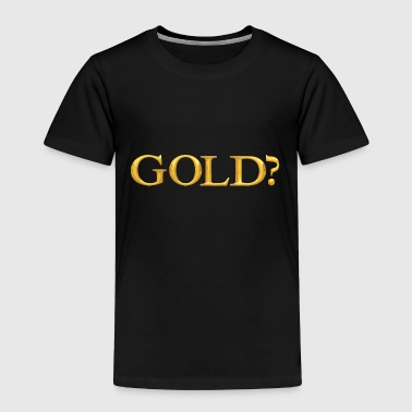 Gold Rich Quotes Gold Money - Toddler Premium T-Shirt