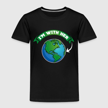 I'm With Her - Mother Earth Nature Habitat Globe - Toddler Premium T-Shirt