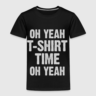 T-Shirt Time - Toddler Premium T-Shirt