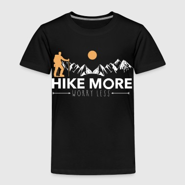Weather Hike more worry less Hiker Hiking Wanderer Wander - Toddler Premium T-Shirt