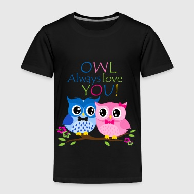 Owlet Owl Alway Love You - Limited Edition - Toddler Premium T-Shirt