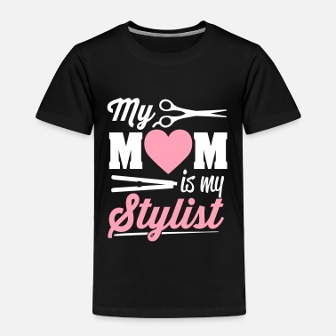 My Mom Is My Stylist my mom is my stylist - Toddler Premium T-Shirt