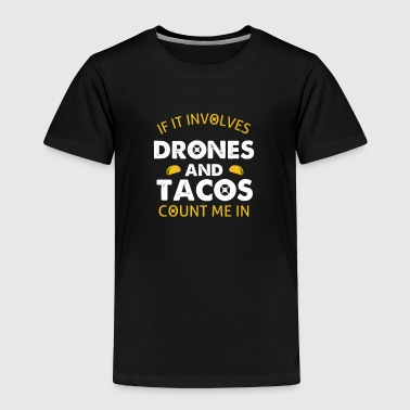 If It Involves Drones and Tacos Count Me In Shirt - Toddler Premium T-Shirt
