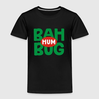 Hum bah hum bug - Toddler Premium T-Shirt